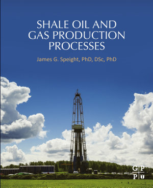 Shale Oil and Gas Production Processes