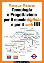 Tecnologia e progettazione per il mondo digitale e per il web III