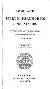 Joannis Calvini In librum Psalmorum commentarius: Volume 1