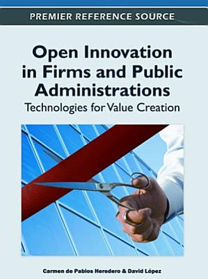 Open Innovation in Firms and Public Administrations  Technologies for Value Creation