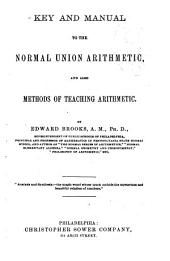 Key and Manual to the Normal Union Arithmetic: And Also Methods of Teaching Arithmetic