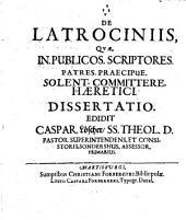 De latrociniis, quae in publicos scriptores, Patres praecipue, solent committere haeretici, dissertatio