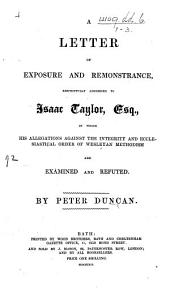 "A Letter of Exposure and Remonstrance, respectfully addressed to Isaac Taylor, Esq., in which his allegations against the integrity and ecclesiastical order of Wesleyan Methodism [in ""Wesley and Methodism""] are examined and refuted"