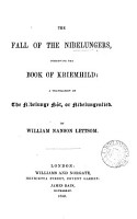 The fall of the Nibelungers  otherwise the book of Kriemhild  a tr  by W N  Lettsom PDF