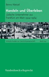 Handeln und Überleben: Jüdische Unternehmer aus Frankfurt am Main 1924–1964