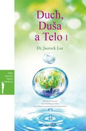Duch, Duša a Telo I : Spirit, Soul and Body Ⅰ(Slovak Edition)
