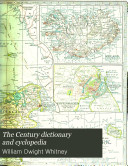 The Century Dictionary and Cyclopedia: The Century atlas of the world, prepared under the superintendence of B. E. Smith