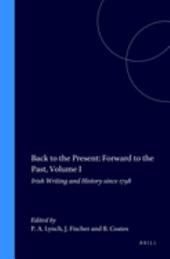 Back to the Present, Forward to the Past: Irish Writing and History Since 1798, Volume 1