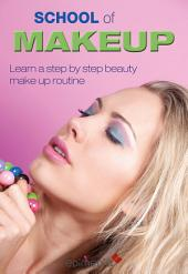 School of Makeup: Learn a step by step beauty make up routine