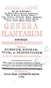 Caroli Linnaei Genera plantarum eorumque characteres naturales secundum numerum, figuram, situm, et proportionem omnium fructificationis partium