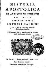 Historia apostolica ex antiquis monumentis collecta opera et studio Antonii Sandini j.u.d. & in Seminario Patavino bibliothecae custodis
