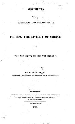 Scriptural and philosophical arguments to prove the Divinity of Christ  and the necessity of his atonement     Second edition  revised