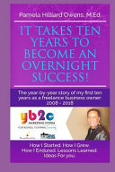 It Takes Ten Years to Become an Overnight Success   The Year By Year Story of My First Ten Years as a Freelance Business Owner  2008  2018