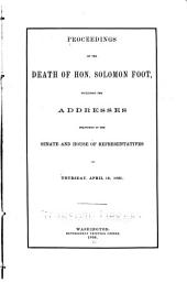 Proceedings on the Death of Hon. Solomon Foot: Including the Addresses Delivered in the Senate and House of Representatives on April 12, 1866
