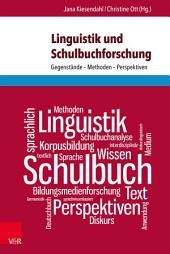 Linguistik und Schulbuchforschung: Gegenstände - Methoden – Perspektiven