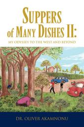 Suppers of Many Dishes II: MY ODYSSEY TO THE WEST AND BEYOND: MY ODYSSEY TO THE WEST AND BEYOND