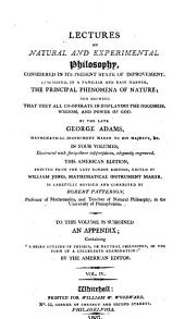 Lectures on Natural and Experimental Philosophy,: Considered in Its Present State of Improvement ... /c By the Late George Adams ... ; In Four Volumes. Illustrated with Forty Three Large Copperplates, Elegantly Engraved, Volume 4