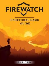 Firewatch Unofficial Game Guide
