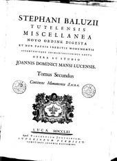 Stephani Baluzii Tutelensis Miscellanea: novo ordine digesta et non paucis ineditis monumentis opportunisque animadversionibus aucta, Volume 2