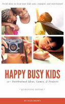 Happy Busy Kids - 50+ Dairbrained Ideas, Games, & Projects