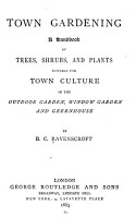 Town Gardening  A Handbook of Trees  Shrubs  and Plants Suitable for Town Culture     PDF