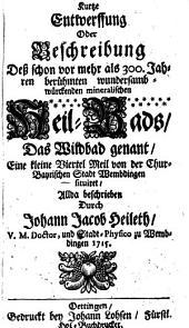 Kurze Entwerfung oder Beschreibung des vor 300 Jahren berühmt gewesten Heilbads Wildbad genant ... bei Wembdingen ...