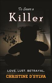 To Snare a Killer: Love Lust Betrayal