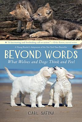 Beyond Words  What Wolves and Dogs Think and Feel  A Young Reader s Adaptation  PDF
