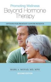 Promoting Wellness Beyond Hormone Therapy, Second Edition: Options for Prostate Cancer Patients