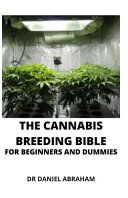The Cannabis Breeding Bible for Beginners and Dummies PDF