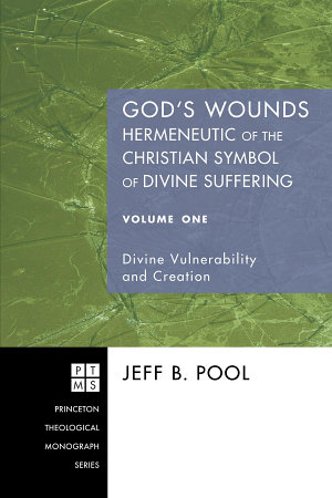 God s Wounds  Hermeneutic of the Christian Symbol of Divine Suffering  Volume One PDF