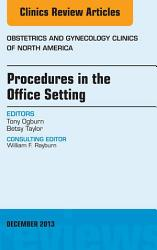 Procedures In The Office Setting An Issue Of Obstetric And Gynecology Clinics  Book PDF