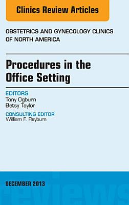 Procedures in the Office Setting  An Issue of Obstetric and Gynecology Clinics  PDF