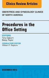 Procedures In The Office Setting  An Issue Of Obstetric And Gynecology Clinics