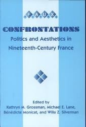 Confrontations: Politics and Aesthetics in Nineteenth-century France : Selected Proceedings of the Twenty-Fourth Annual Colloquium in Nineteenth-Century French Studies, The Pennsylvania State University, State College PA, 22-25 October 1998