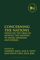 Concerning the Nations: Essays on the Oracles Against the Nations in Isaiah, Jeremiah and Ezekiel