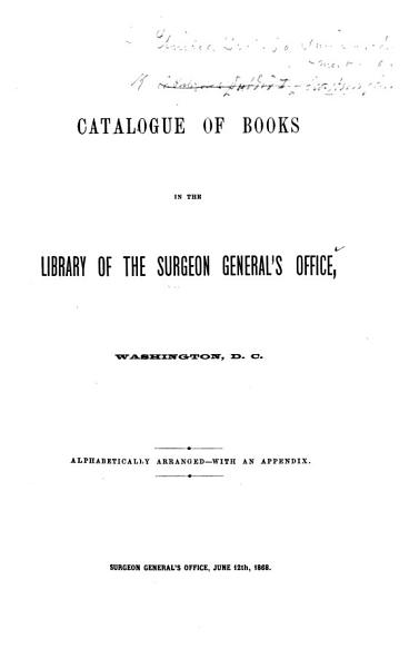 Download Catalogue of Books in the Library of the Surgeon General s Office  Washington  D C   etc Book