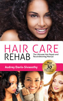 Hair Care Rehab  The Ultimate Hair Repair   Reconditioning Manual PDF