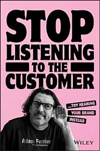 Stop Listening to the Customer