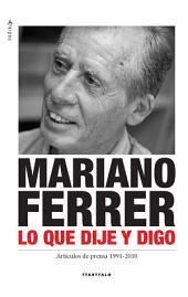 Mariano Ferrer. Lo que dije y digo