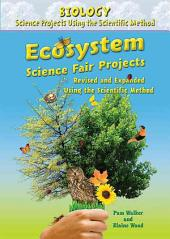 Ecosystem Science Fair Projects, Revised and Expanded Using the Scientific Method