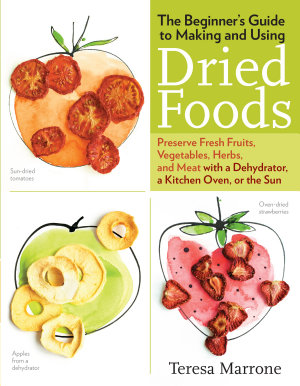 The Beginner s Guide to Making and Using Dried Foods PDF