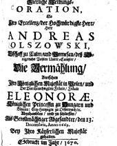 Zierliche Werbungs-Oration, so ... Andreas Olszowski ... die Vermählung zwischen Ihro Königlichen Majestät in Polen und ... Eleonorae ... Ertz-Hertzogin zu Oesterreich ... zu schliessen, den 13. Decembris, Anno 1669. ... gehalten