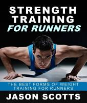 Strength Training For Runners : The Best Forms of Weight Training for Runners