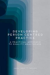Developing Person-Centred Practice: A Practical Approach to Quality Healthcare
