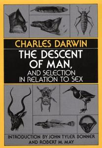 The Descent of Man  and Selection in Relation to Sex Book