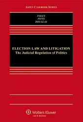 Election Law and Litigation: The Judicial Regulation of Politics