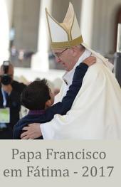 Papa Francisco em Fátima - 2017