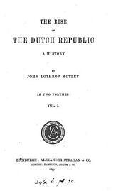 The rise of the Dutch republic: Volume 1