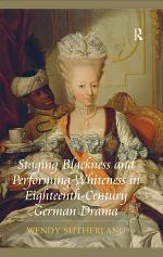 Staging Blackness and Performing Whiteness in Eighteenth-Century German Drama